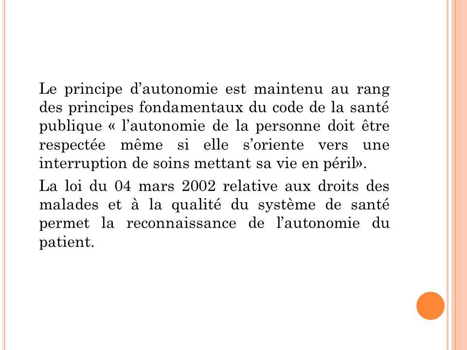 Le principe d'autonomie est maintenu au rang des principes fondamentaux du code de la santé publique « l'autonomie de la personne doit être respectée