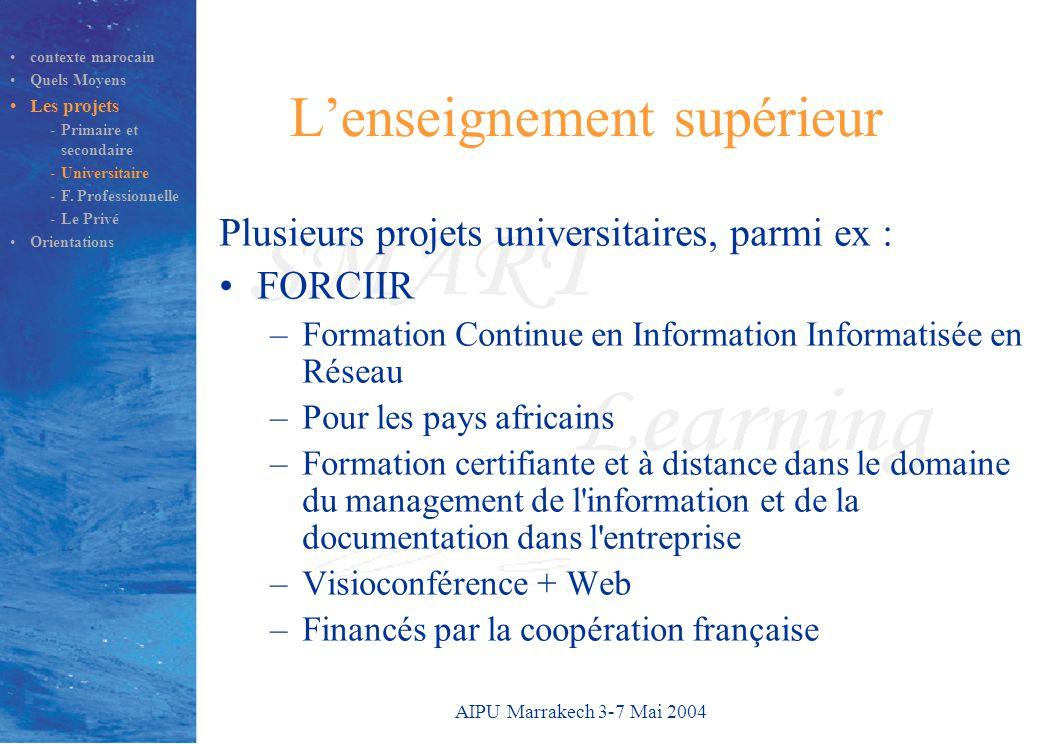 AIPU Marrakech 3-7 Mai 2004 L'enseignement supérieur Plusieurs projets universitaires, parmi ex : FORCIIR –Formation Continue en Information Informati