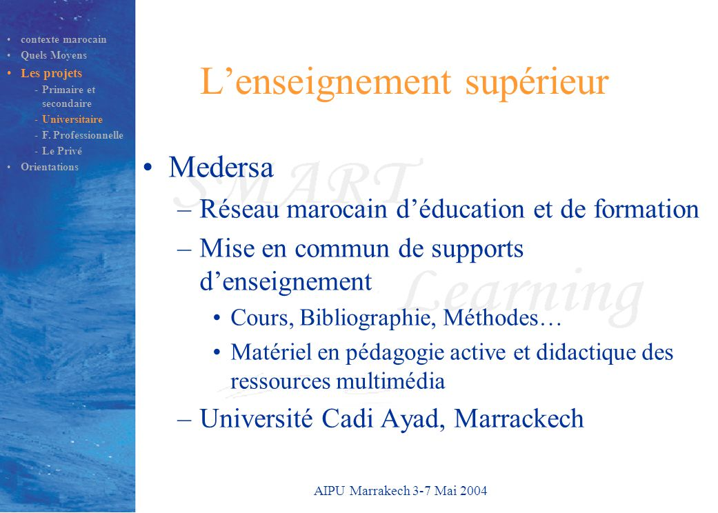 AIPU Marrakech 3-7 Mai 2004 L'enseignement supérieur Medersa –Réseau marocain d'éducation et de formation –Mise en commun de supports d'enseignement C