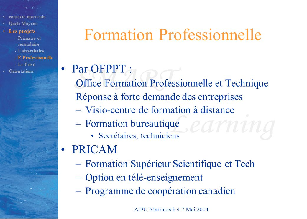 AIPU Marrakech 3-7 Mai 2004 Formation Professionnelle Par OFPPT : Office Formation Professionnelle et Technique Réponse à forte demande des entreprise
