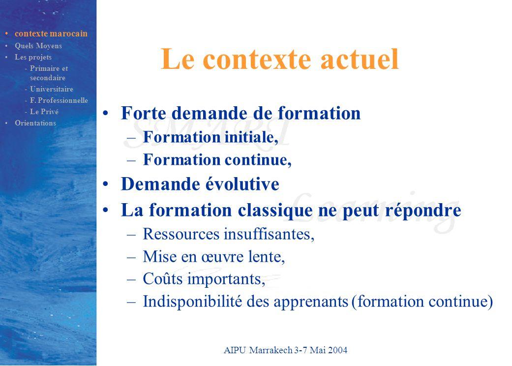 AIPU Marrakech 3-7 Mai 2004 Le contexte actuel Forte demande de formation –Formation initiale, –Formation continue, Demande évolutive La formation cla