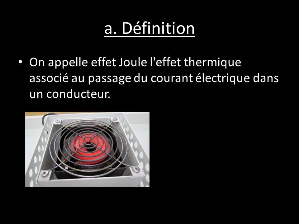 a. Définition On appelle effet Joule l'effet thermique associé au passage du courant électrique dans un conducteur.