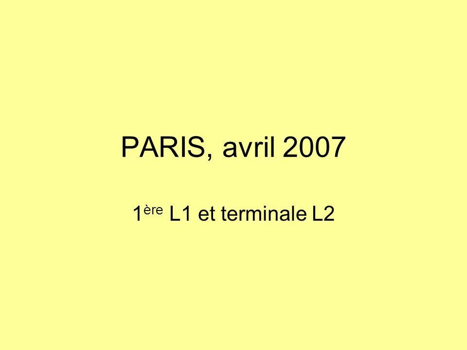 PARIS, avril 2007 1 ère L1 et terminale L2