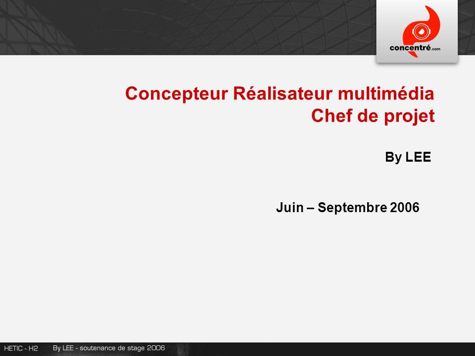 By LEE Concepteur Réalisateur multimédia Chef de projet Juin – Septembre 2006