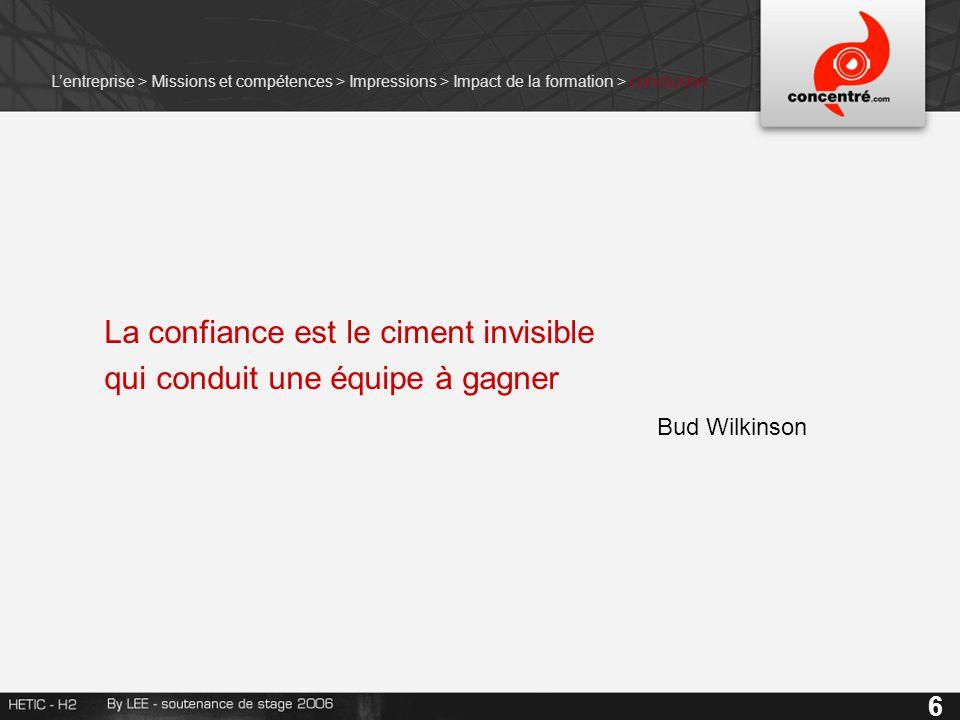 La confiance est le ciment invisible qui conduit une équipe à gagner Bud Wilkinson 6 L'entreprise > Missions et compétences > Impressions > Impact de la formation > conclusion