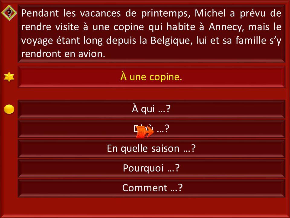 4 Pendant les vacances de printemps, Michel a prévu de rendre visite à une copine qui habite à Annecy, mais le voyage étant long depuis la Belgique, lui et sa famille s'y rendront en avion.
