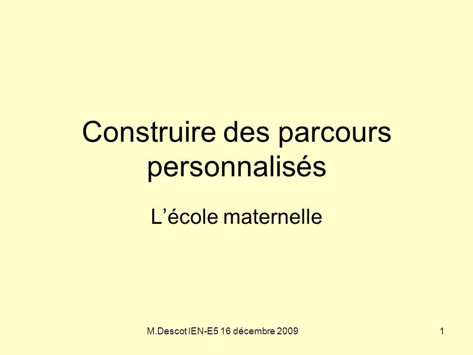 M.Descot IEN-E5 16 décembre 2009 Construire des parcours personnalisés L'école maternelle 1