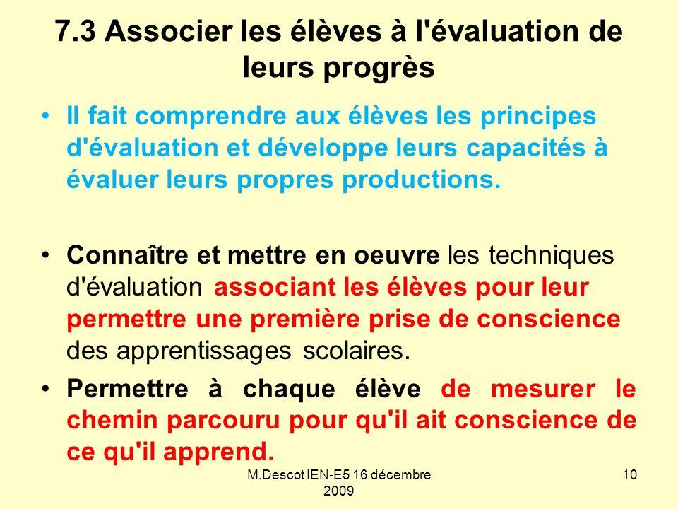 7.3 Associer les élèves à l'évaluation de leurs progrès Il fait comprendre aux élèves les principes d'évaluation et développe leurs capacités à évalue