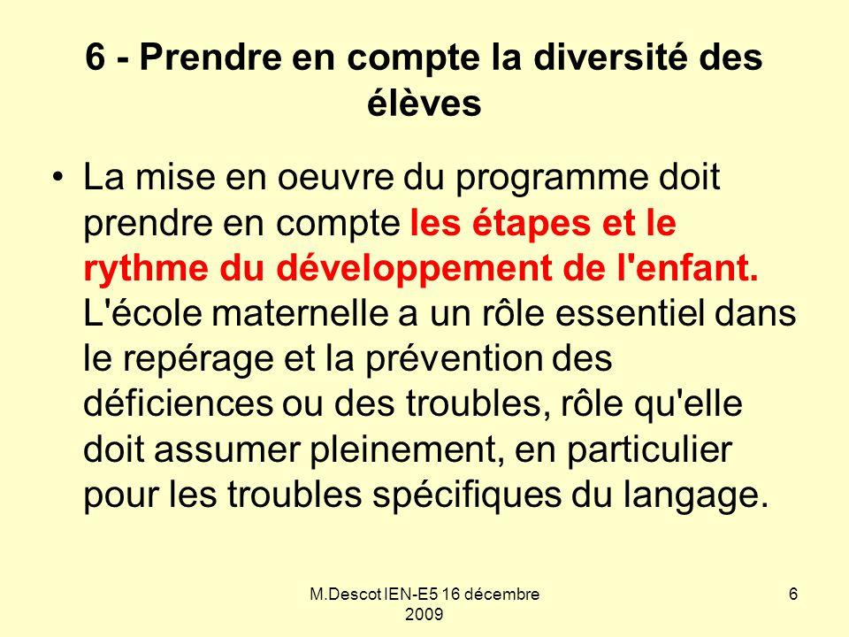6 - Prendre en compte la diversité des élèves La mise en oeuvre du programme doit prendre en compte les étapes et le rythme du développement de l enfant.