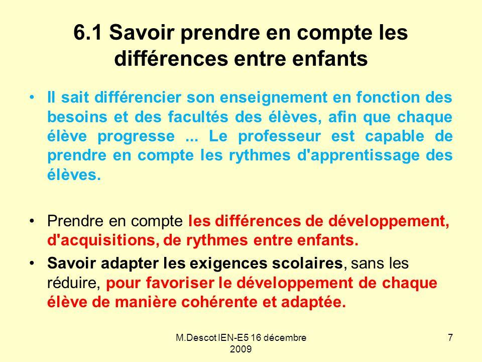 6.1 Savoir prendre en compte les différences entre enfants Il sait différencier son enseignement en fonction des besoins et des facultés des élèves, afin que chaque élève progresse...