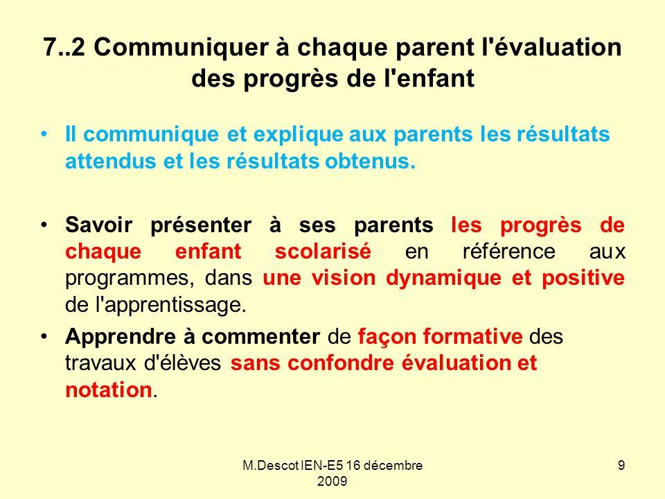 7..2 Communiquer à chaque parent l évaluation des progrès de l enfant Il communique et explique aux parents les résultats attendus et les résultats obtenus.