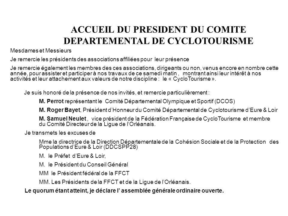 ACCUEIL DU PRESIDENT DU COMITE DEPARTEMENTAL DE CYCLOTOURISME Mesdames et Messieurs Je remercie les présidents des associations affiliées pour leur pr