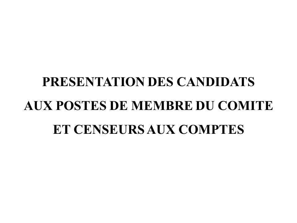 PRESENTATION DES CANDIDATS AUX POSTES DE MEMBRE DU COMITE ET CENSEURS AUX COMPTES