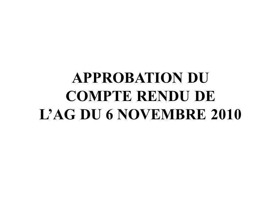APPROBATION DU COMPTE RENDU DE L'AG DU 6 NOVEMBRE 2010
