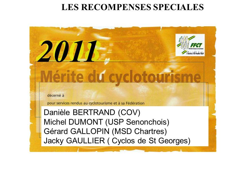2011 LES RECOMPENSES SPECIALES Danièle BERTRAND (COV) Michel DUMONT (USP Senonchois) Gérard GALLOPIN (MSD Chartres) Jacky GAULLIER ( Cyclos de St Geor