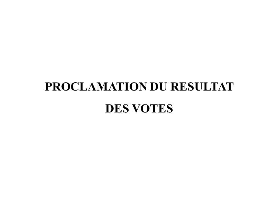 PROCLAMATION DU RESULTAT DES VOTES