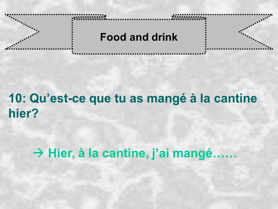 Food and drink 10: Qu'est-ce que tu as mangé à la cantine hier?  Hier, à la cantine, j'ai mangé……
