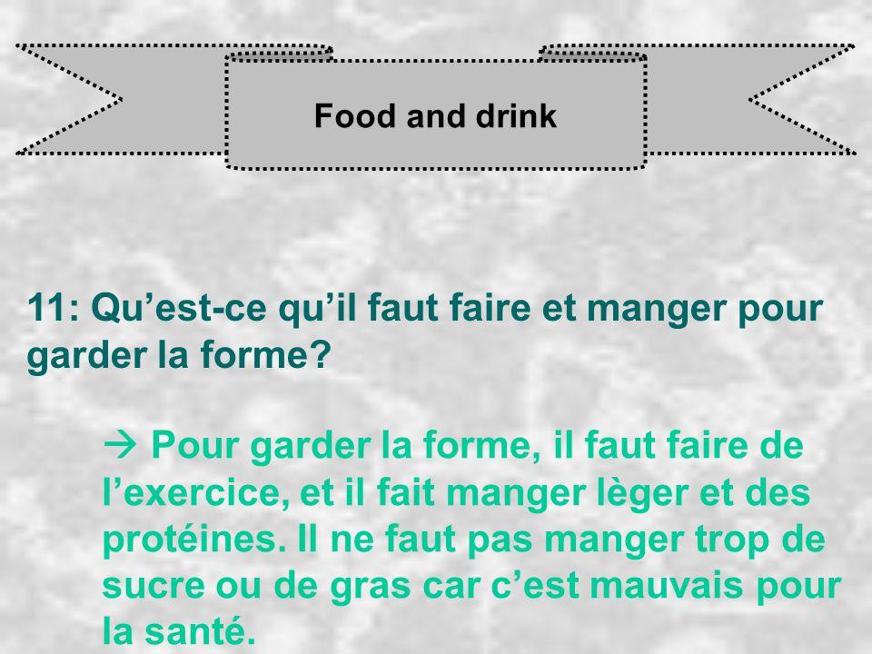 Food and drink 11: Qu'est-ce qu'il faut faire et manger pour garder la forme?  Pour garder la forme, il faut faire de l'exercice, et il fait manger l