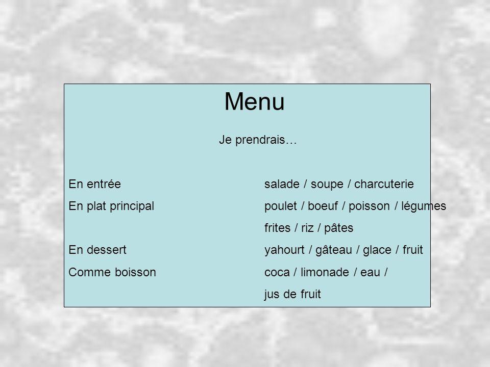 Menu Je prendrais… En entréesalade / soupe / charcuterie En plat principalpoulet / boeuf / poisson / légumes frites / riz / pâtes En dessertyahourt /