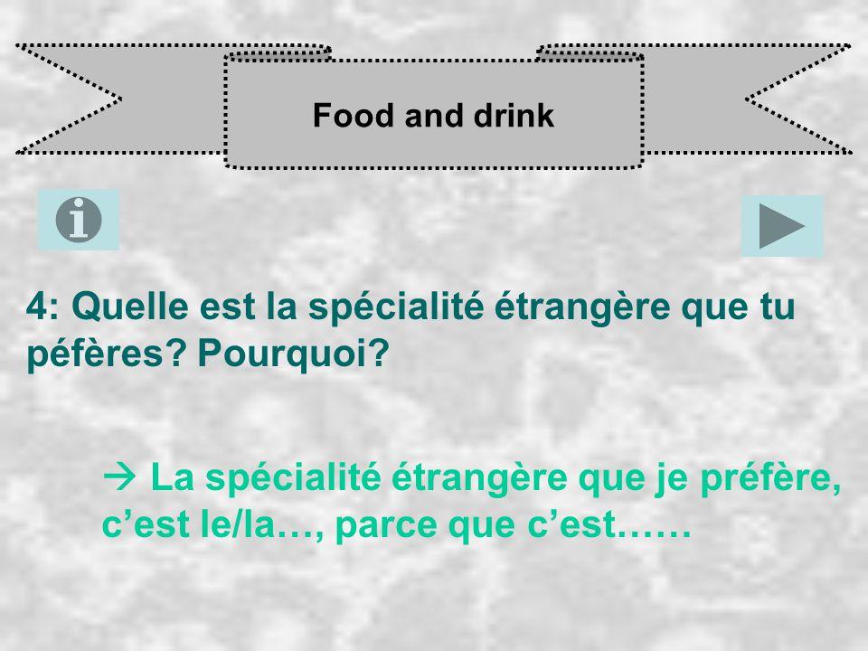 Food and drink 4: Quelle est la spécialité étrangère que tu péfères? Pourquoi?  La spécialité étrangère que je préfère, c'est le/la…, parce que c'est