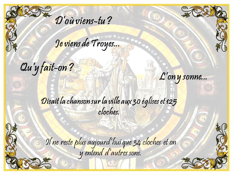 D'où viens-tu . Je viens de Troyes... Qu'y fait-on .