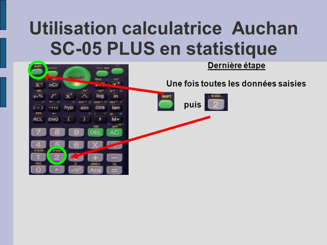 Utilisation calculatrice Auchan SC-05 PLUS en statistique Dernière étape Une fois toutes les données saisies puis
