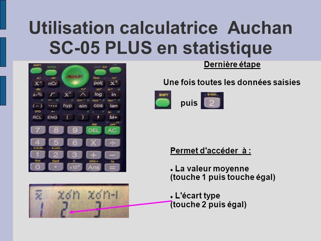 Utilisation calculatrice Auchan SC-05 PLUS en statistique Dernière étape Une fois toutes les données saisies puis Permet d'accéder à : La valeur moyen