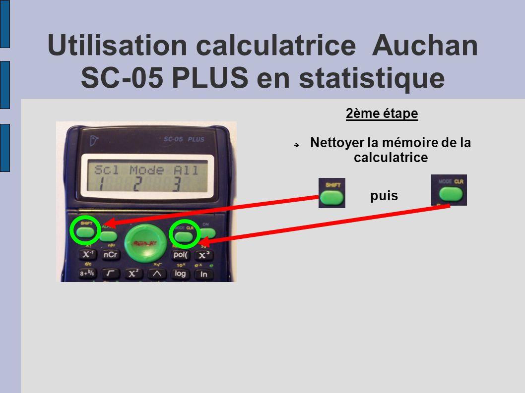 Utilisation calculatrice Auchan SC-05 PLUS en statistique 2ème étape  Nettoyer la mémoire de la calculatrice puis