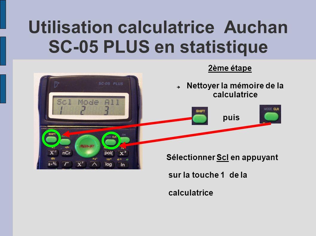 Utilisation calculatrice Auchan SC-05 PLUS en statistique 2ème étape  Nettoyer la mémoire de la calculatrice puis Sélectionner Scl en appuyant sur la