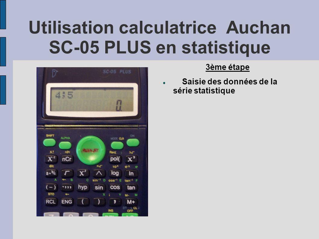 Utilisation calculatrice Auchan SC-05 PLUS en statistique 3ème étape Saisie des données de la série statistique
