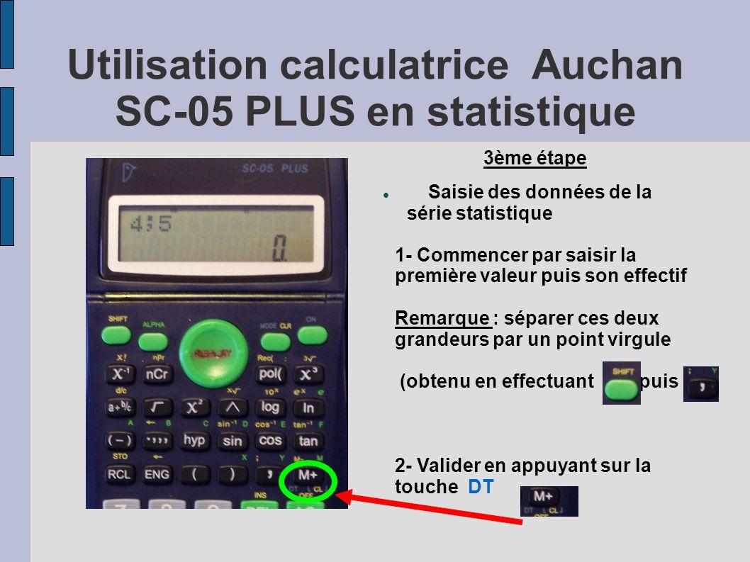 Utilisation calculatrice Auchan SC-05 PLUS en statistique 3ème étape Saisie des données de la série statistique 1- Commencer par saisir la première va