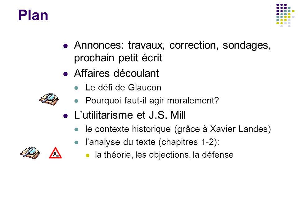La semaine prochaine J.S. Mill, l'Utilitarisme, ch. 3-4 Faire attention à la « preuve » en ch. 4