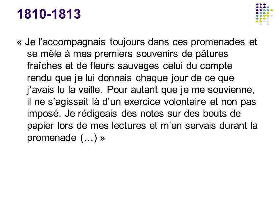 1810-1813 « Je l'accompagnais toujours dans ces promenades et se mêle à mes premiers souvenirs de pâtures fraîches et de fleurs sauvages celui du comp