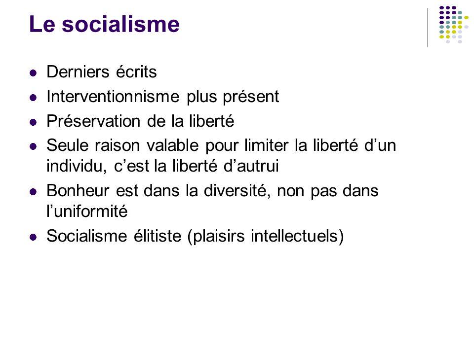 Le socialisme Derniers écrits Interventionnisme plus présent Préservation de la liberté Seule raison valable pour limiter la liberté d'un individu, c'