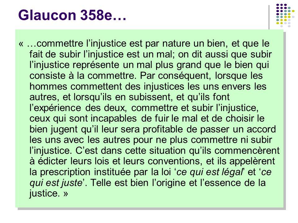 Glaucon 358e… « …commettre l'injustice est par nature un bien, et que le fait de subir l'injustice est un mal; on dit aussi que subir l'injustice repr