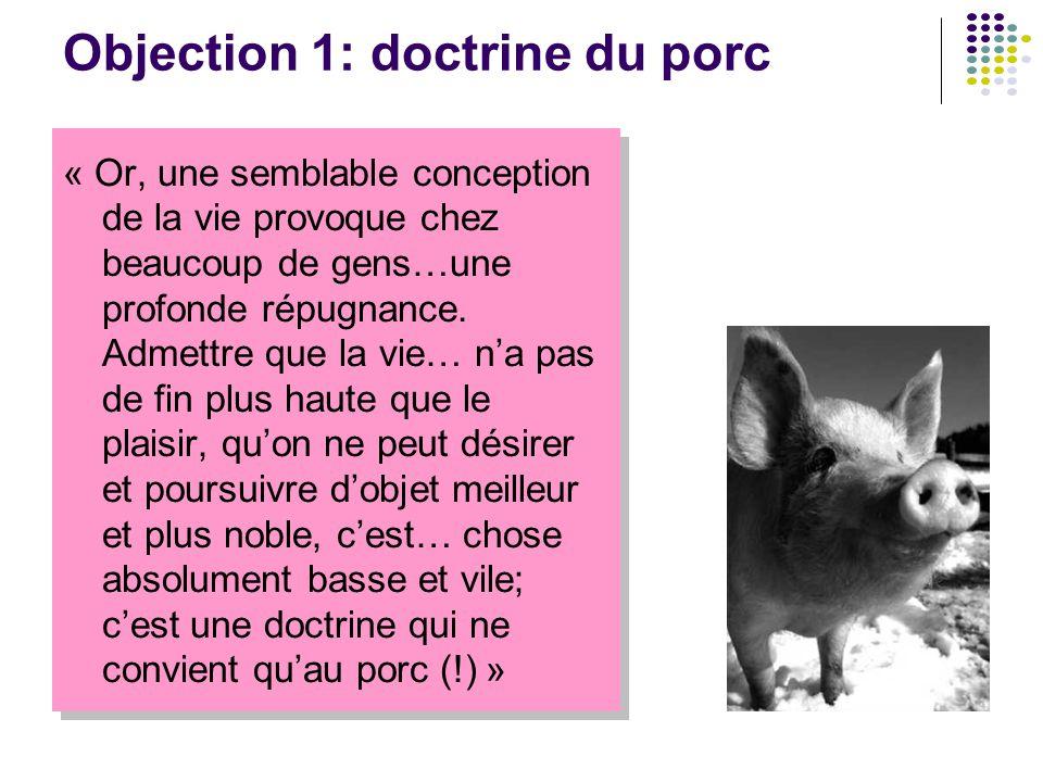 Objection 1: doctrine du porc « Or, une semblable conception de la vie provoque chez beaucoup de gens…une profonde répugnance. Admettre que la vie… n'