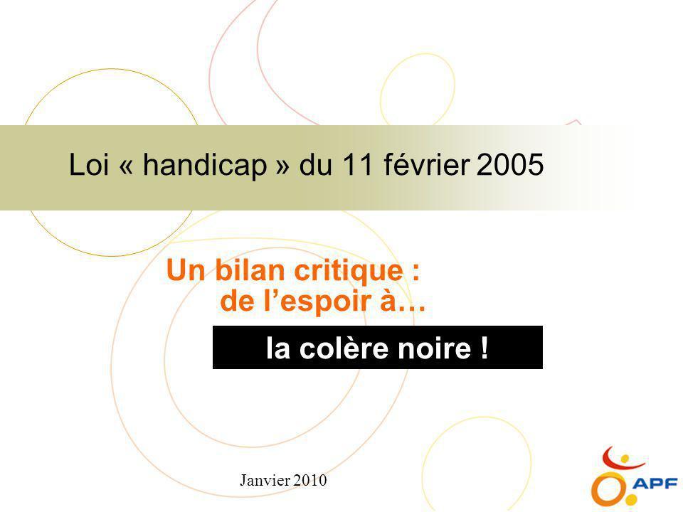Janvier 2010 Loi « handicap » du 11 février 2005 la colère noire ! Un bilan critique : de l'espoir à…