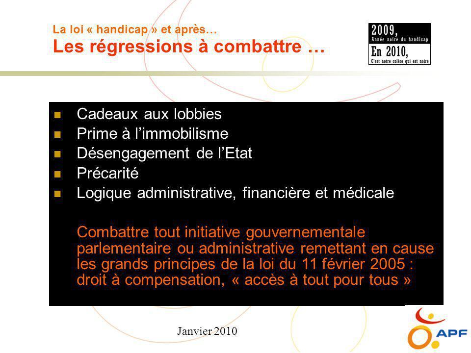 Janvier 2010 La loi « handicap » et après… Les régressions à combattre … Cadeaux aux lobbies Prime à l'immobilisme Désengagement de l'Etat Précarité L
