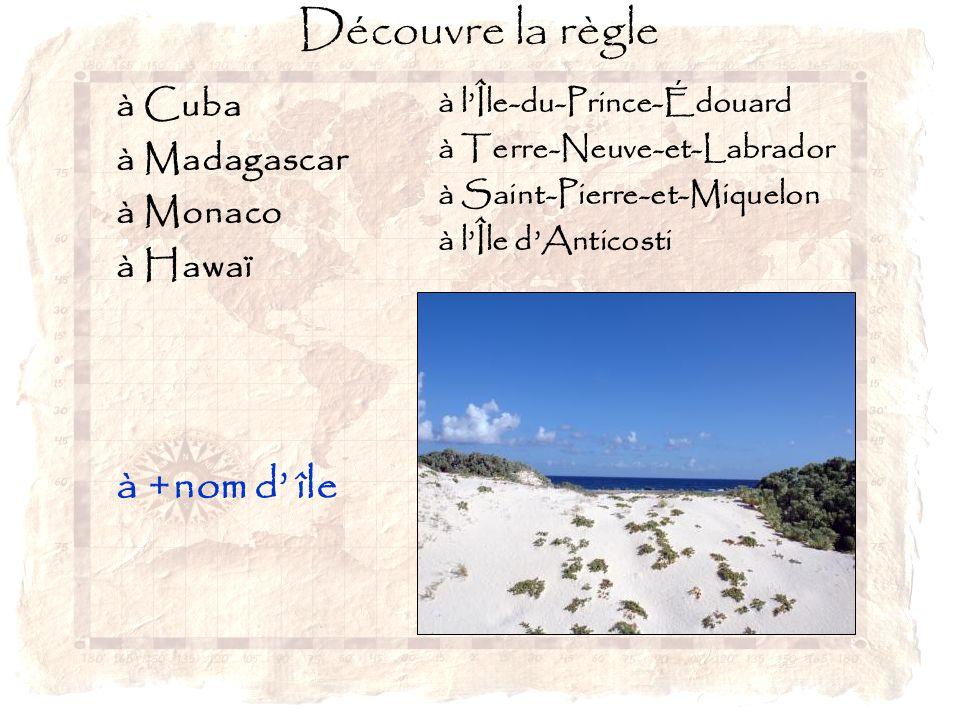 Découvre la règle à Cuba à Madagascar à Monaco à Hawaï à +nom d' île à l'Île-du-Prince-Édouard à Terre-Neuve-et-Labrador à Saint-Pierre-et-Miquelon à