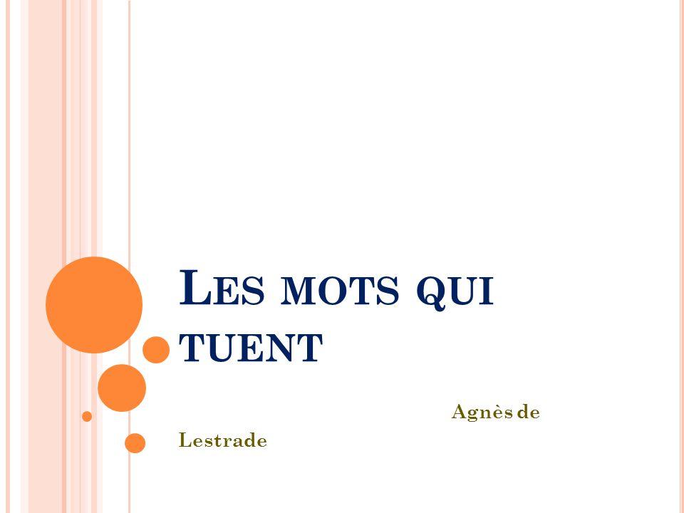 L ES MOTS QUI TUENT Agnès de Lestrade