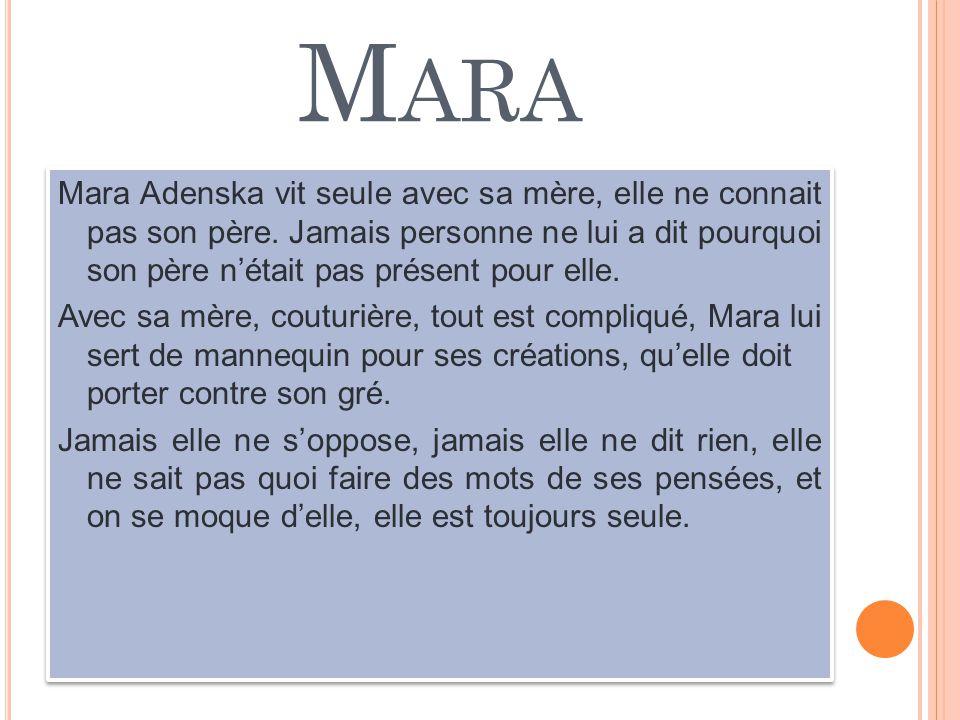 M ARA Mara Adenska vit seule avec sa mère, elle ne connait pas son père. Jamais personne ne lui a dit pourquoi son père n'était pas présent pour elle.