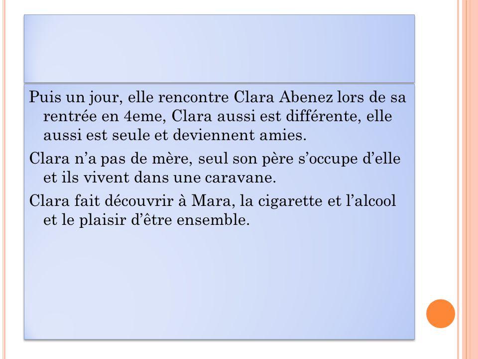 Puis un jour, elle rencontre Clara Abenez lors de sa rentrée en 4eme, Clara aussi est différente, elle aussi est seule et deviennent amies. Clara n'a