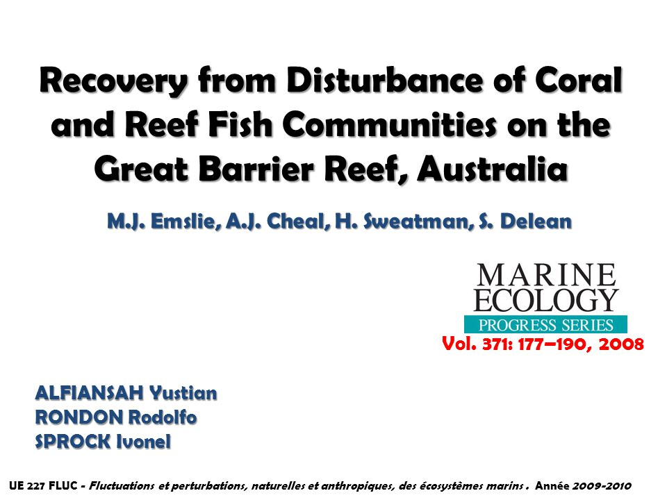 Recovery from Disturbance of Coral and Reef Fish Communities on the Great Barrier Reef, Australia M.J.