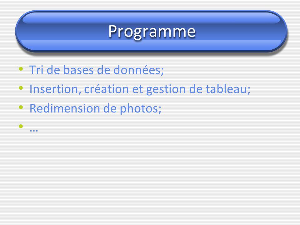 Programme Tri de bases de données; Insertion, création et gestion de tableau; Redimension de photos; …