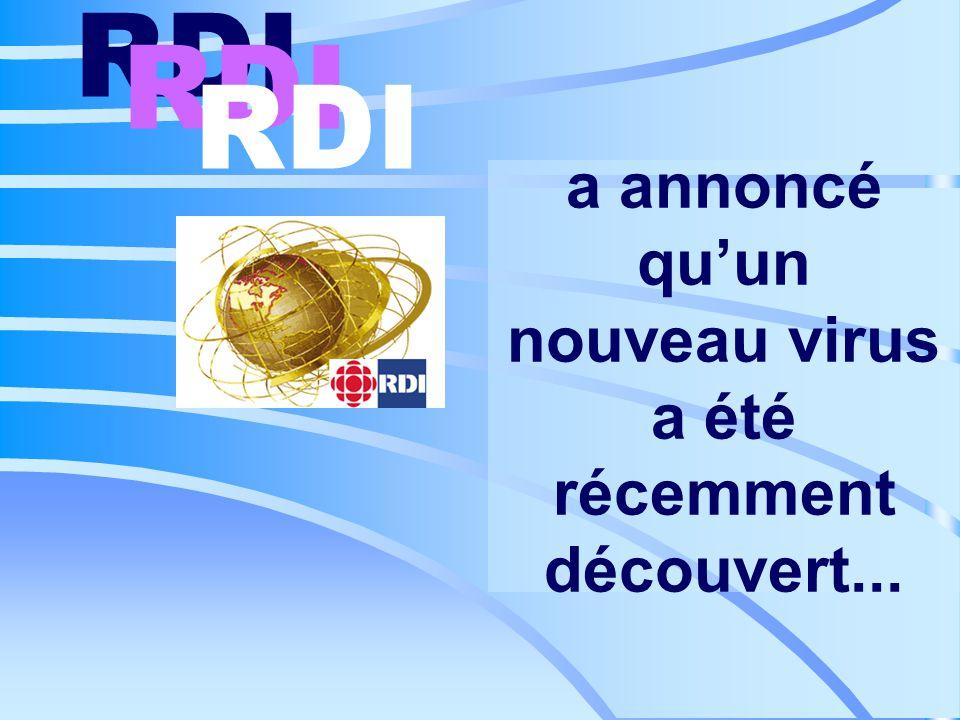 a annoncé qu'un nouveau virus a été récemment découvert... RDI