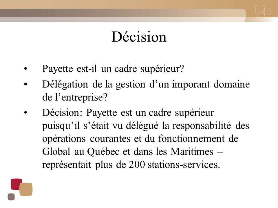 Décision Payette est le seul directeur général de Global Troisième salarié de Global Pouvoirs opérationnels délégués –Mettre en place la politique de rentabilité –Supervision quotidienne Gestion d'un important domaine d'activités