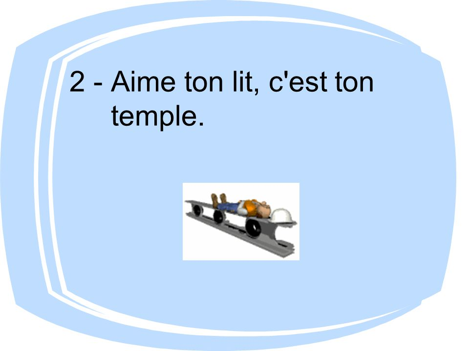 2 - Aime ton lit, c'est ton temple.