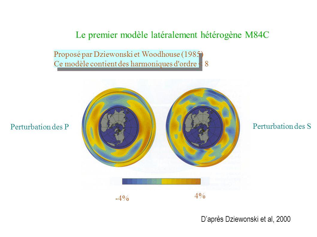 Le premier modèle latéralement hétérogène M84C Proposé par Dziewonski et Woodhouse (1985) Ce modèle contient des harmoniques d ordre < 8 -4% 4% Perturbation des P Perturbation des S D'après Dziewonski et al, 2000