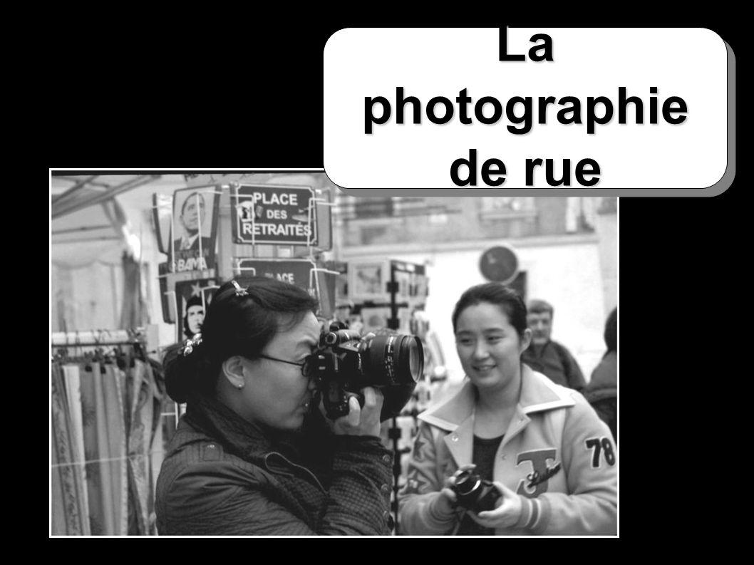 La photographie de rue La photographie de rue