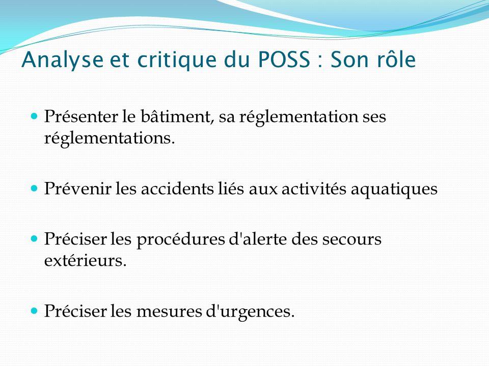 Analyse et critique du POSS : Son rôle Présenter le bâtiment, sa réglementation ses réglementations. Prévenir les accidents liés aux activités aquatiq